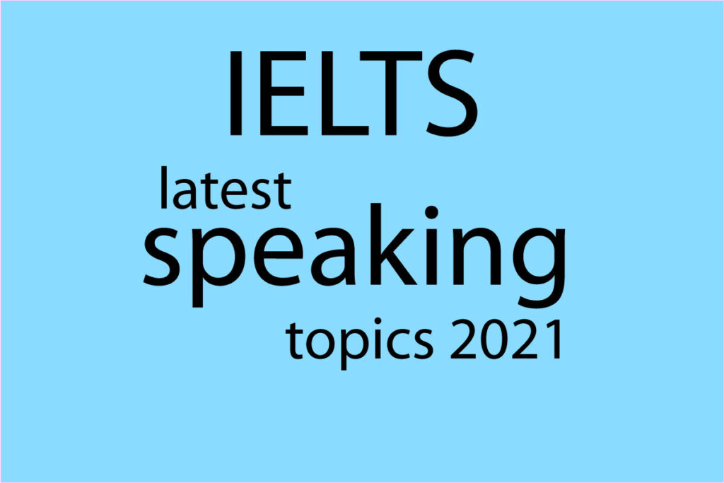 ielts latest speaking topics 2021